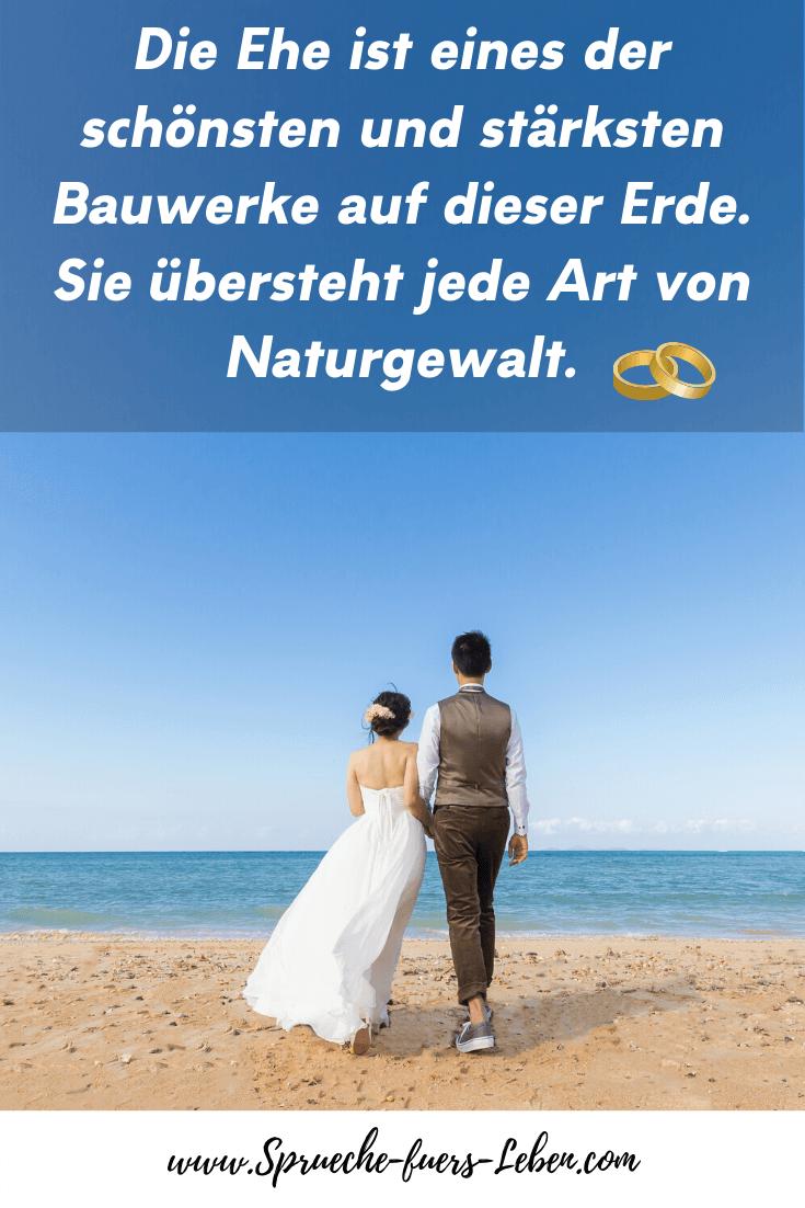 Die Ehe ist eines der schönsten und stärksten Bauwerke auf dieser Erde. Sie übersteht jede Art von Naturgewalt.