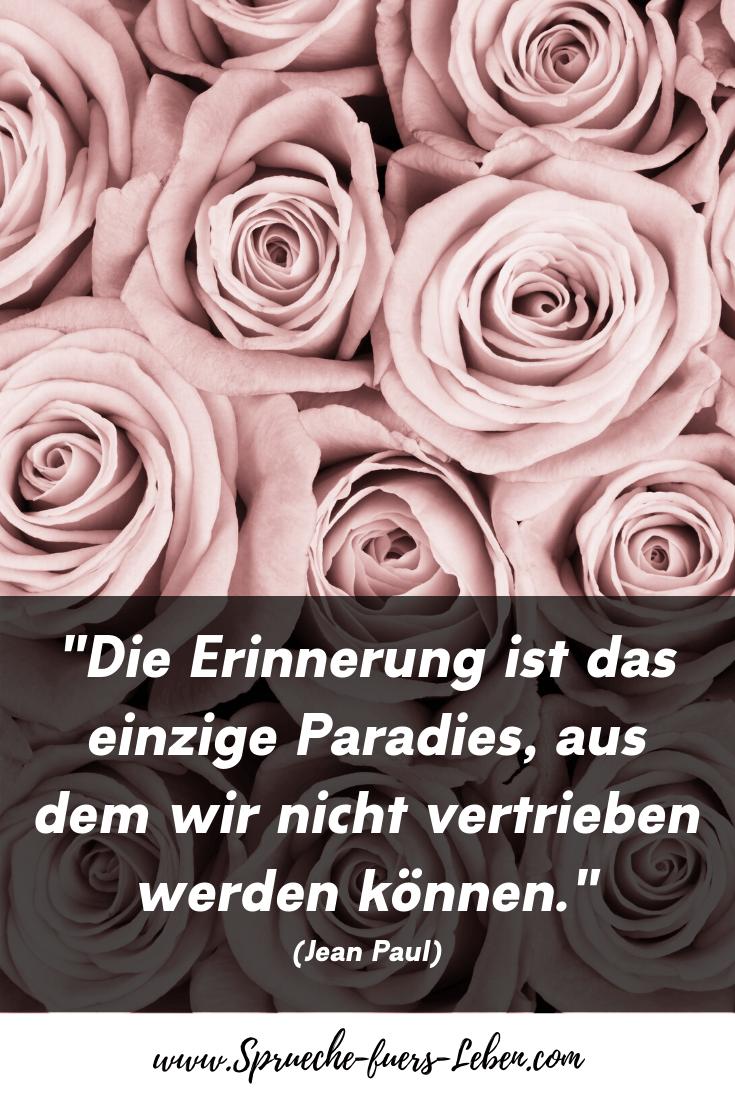 """""""Die Erinnerung ist das einzige Paradies, aus dem wir nicht vertrieben werden können."""" (Jean Paul)"""