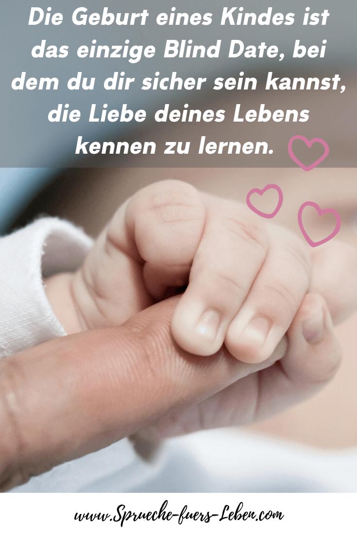 Die Geburt eines Kindes ist das einzige Blind Date, bei dem du dir sicher sein kannst, die Liebe deines Lebens kennen zu lernen.