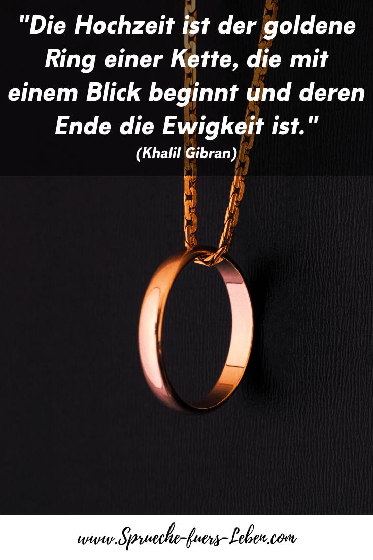"""""""Die Hochzeit ist der goldene Ring einer Kette, die mit einem Blick beginnt und deren Ende die Ewigkeit ist."""" (Khalil Gibran)"""