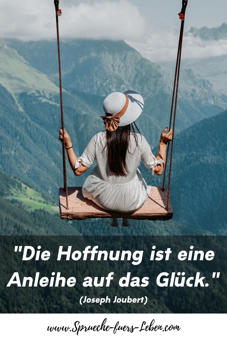 """""""Die Hoffnung ist eine Anleihe auf das Glück."""" (Joseph Joubert)"""