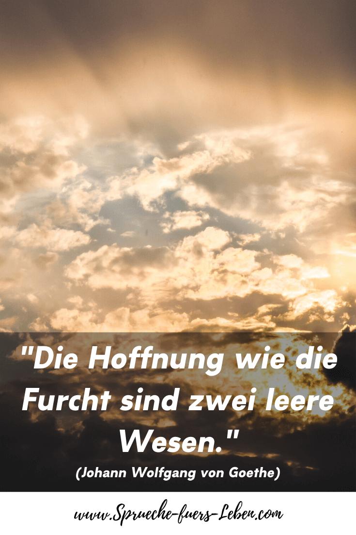 """""""Die Hoffnung wie die Furcht sind zwei leere Wesen."""" (Johann Wolfgang von Goethe)"""