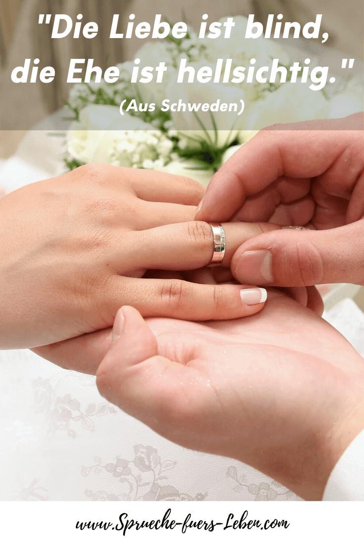 """""""Die Liebe ist blind, die Ehe ist hellsichtig."""" (Aus Schweden)"""