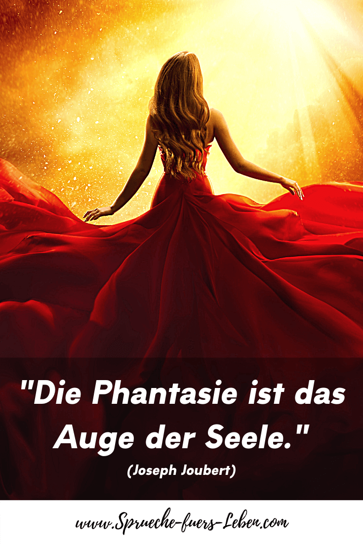 """""""Die Phantasie ist das Auge der Seele."""" (Joseph Joubert)"""