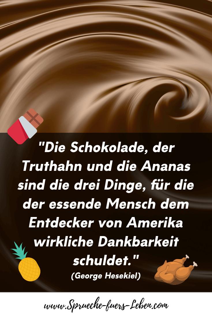 """""""Die Schokolade, der Truthahn und die Ananas sind die drei Dinge, für die der essende Mensch dem Entdecker von Amerika wirkliche Dankbarkeit schuldet."""" (George Hesekiel)"""