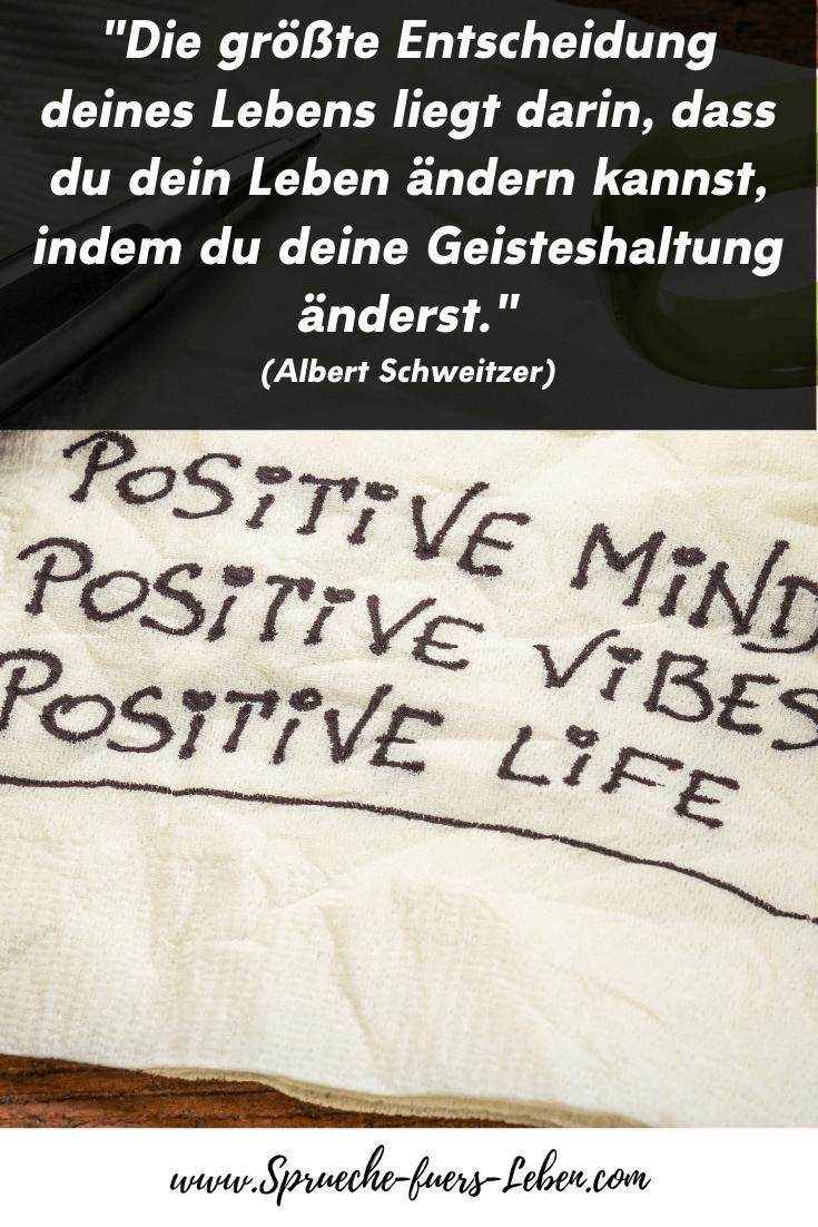 """""""Die größte Entscheidung deines Lebens liegt darin, dass du dein Leben ändern kannst, indem du deine Geisteshaltung änderst."""" (Albert Schweitzer)"""