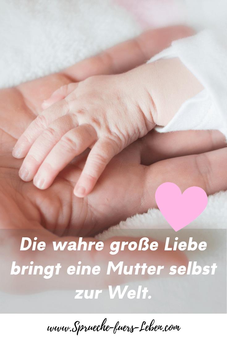 Die wahre große Liebe bringt eine Mutter selbst zur Welt.