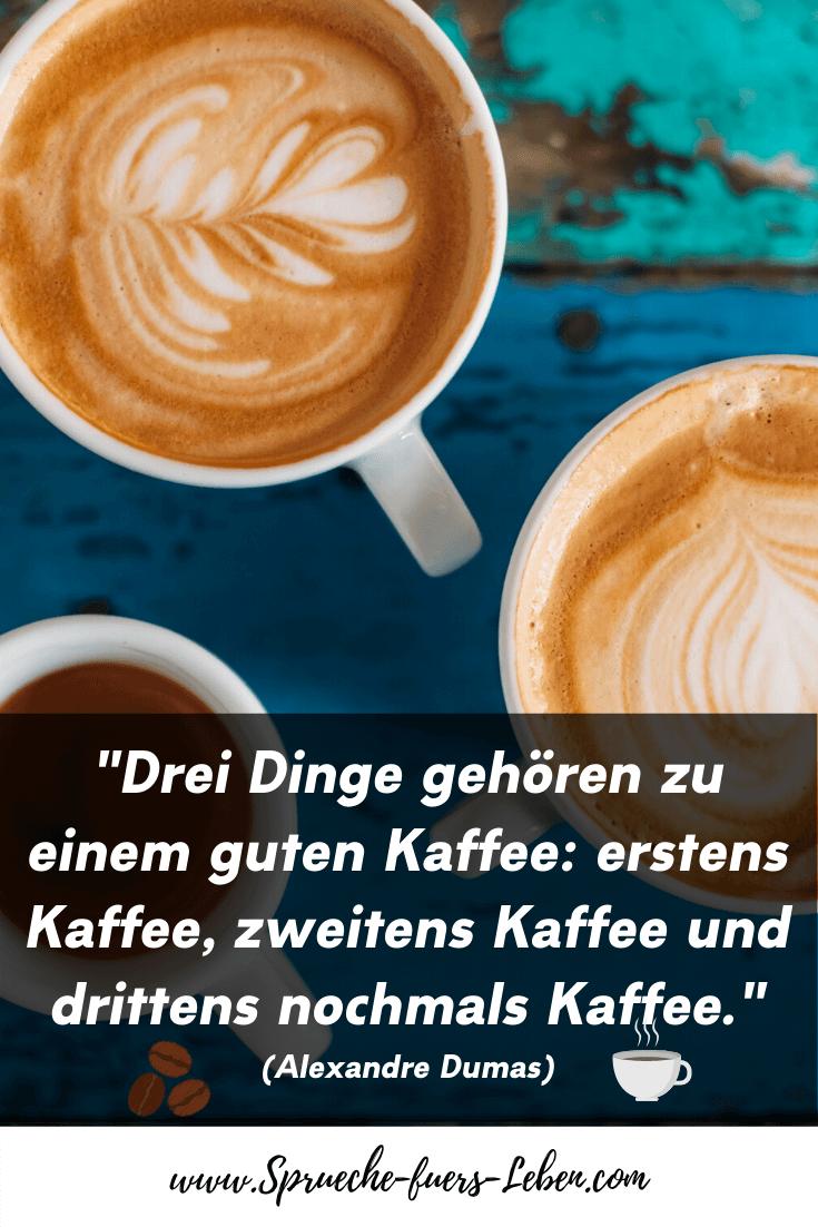 """""""Drei Dinge gehören zu einem guten Kaffee: erstens Kaffee, zweitens Kaffee und drittens nochmals Kaffee."""" (Alexandre Dumas)"""