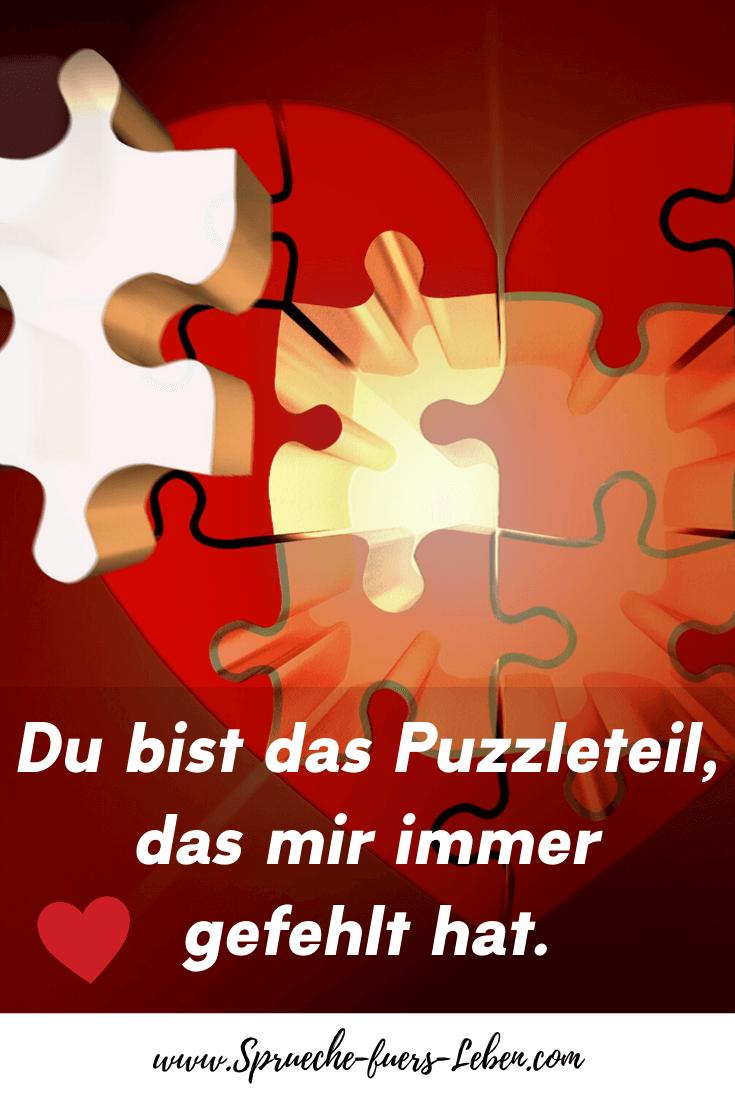 Du bist das Puzzleteil, das mir immer gefehlt hat.