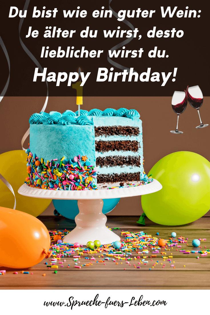 Du bist wie ein guter Wein: Je älter du wirst, desto lieblicher wirst du. Happy Birthday!