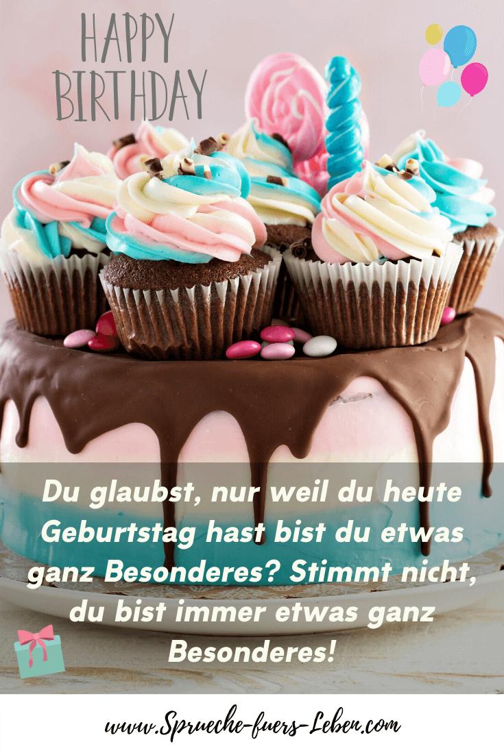 Du glaubst, nur weil du heute Geburtstag hast bist du etwas ganz Besonderes? Stimmt nicht, du bist immer etwas ganz Besonderes!