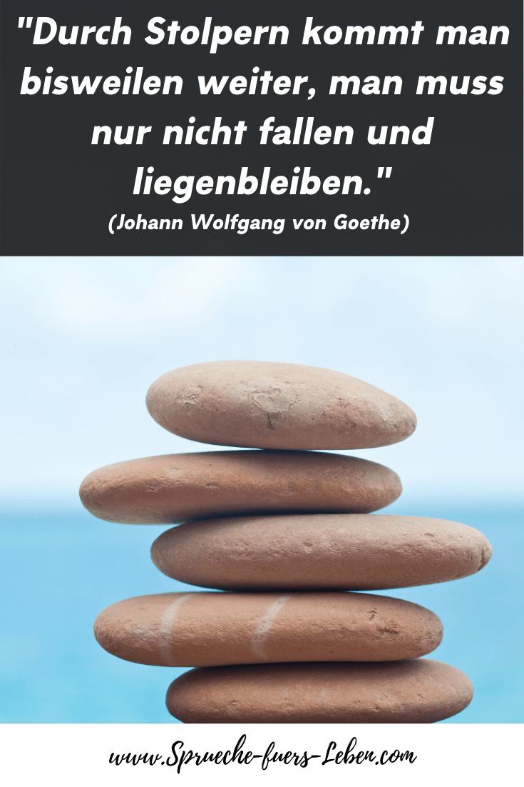 """""""Durch Stolpern kommt man bisweilen weiter, man muss nur nicht fallen und liegenbleiben."""" (Johann Wolfgang von Goethe)"""