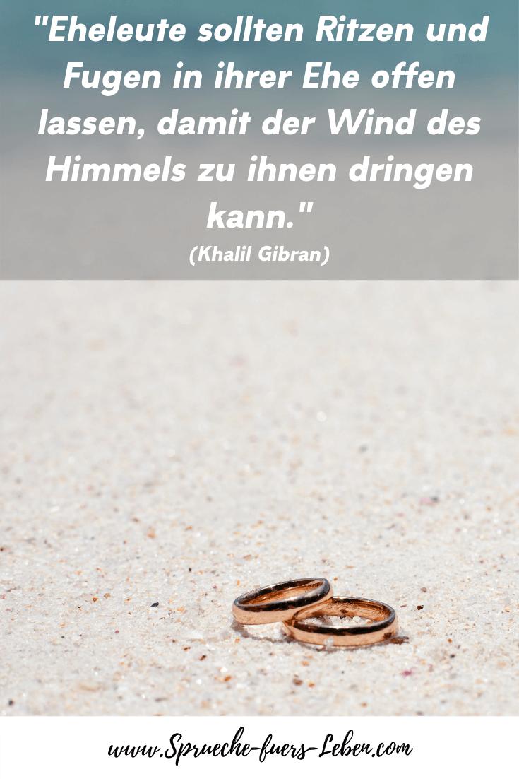 """""""Eheleute sollten Ritzen und Fugen in ihrer Ehe offen lassen, damit der Wind des Himmels zu ihnen dringen kann."""" (Khalil Gibran)"""