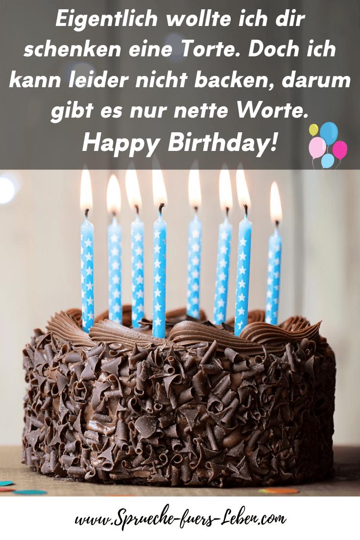 Eigentlich wollte ich dir schenken eine Torte. Doch ich kann leider nicht backen, darum gibt es nur nette Worte. Happy Birthday!