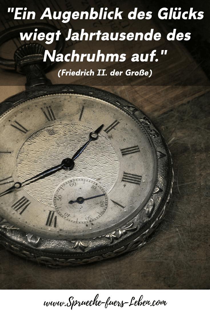 """""""Ein Augenblick des Glücks wiegt Jahrtausende des Nachruhms auf."""" (Friedrich II. der Große)"""