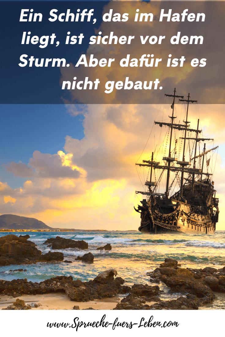 Ein Schiff, das im Hafen liegt, ist sicher vor dem Sturm. Aber dafür ist es nicht gebaut.