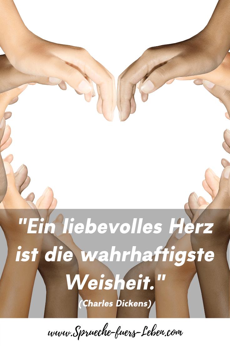 """""""Ein liebevolles Herz ist die wahrhaftigste Weisheit."""" (Charles Dickens)"""