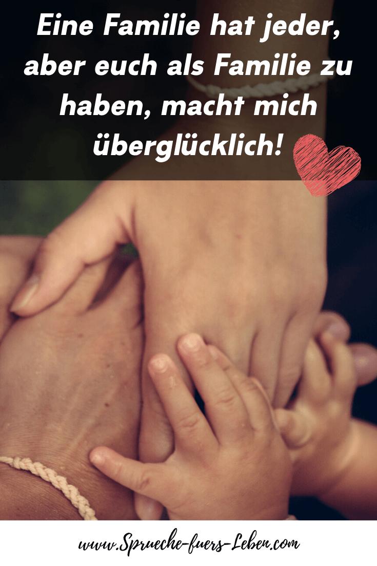 Eine Familie hat jeder, aber euch als Familie zu haben, macht mich überglücklich!