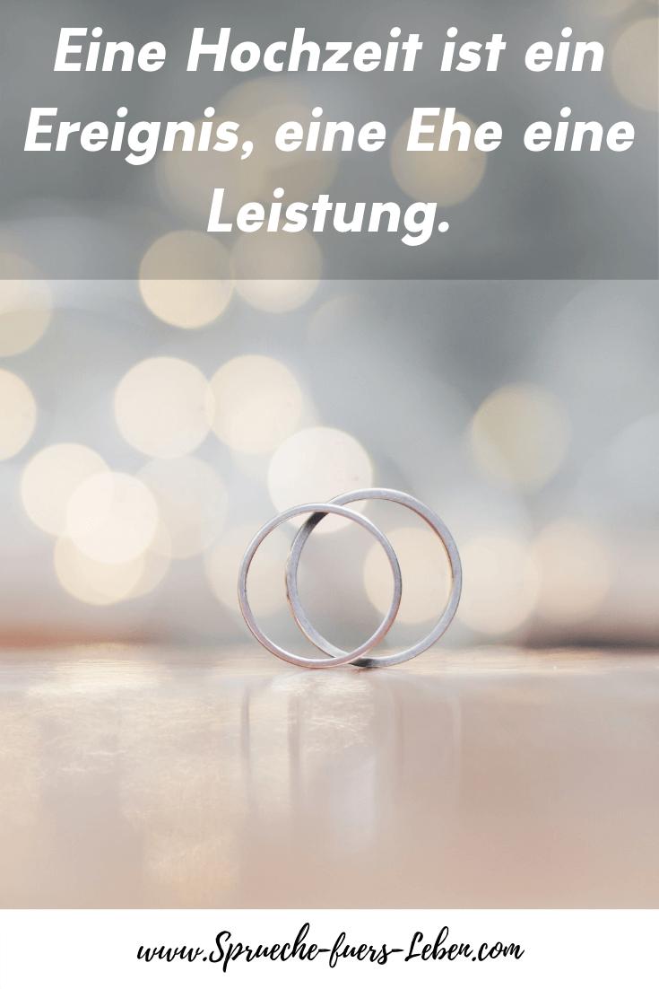 Eine Hochzeit ist ein Ereignis, eine Ehe eine Leistung.