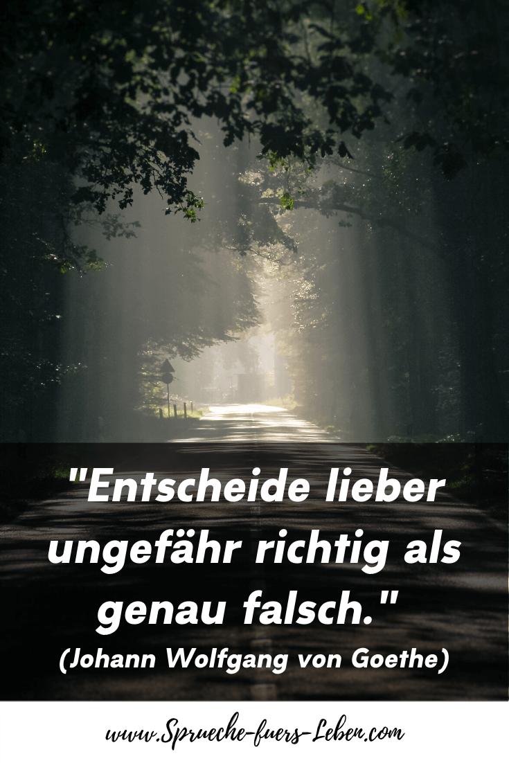 """""""Entscheide lieber ungefähr richtig als genau falsch."""" (Johann Wolfgang von Goethe)"""