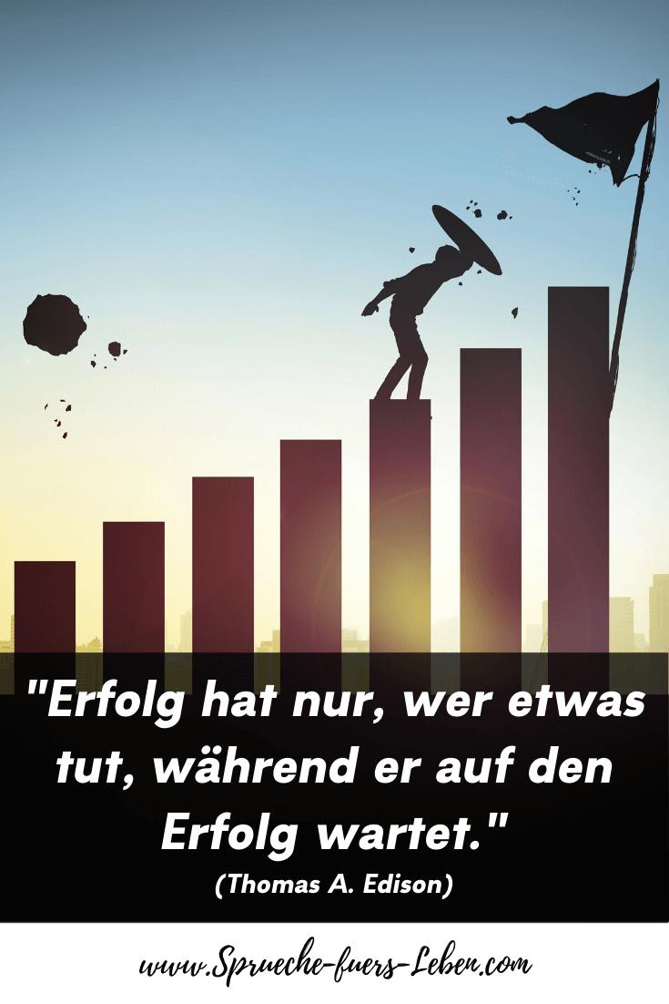 """""""Erfolg hat nur, wer etwas tut, während er auf den Erfolg wartet."""" (Thomas A. Edison)"""