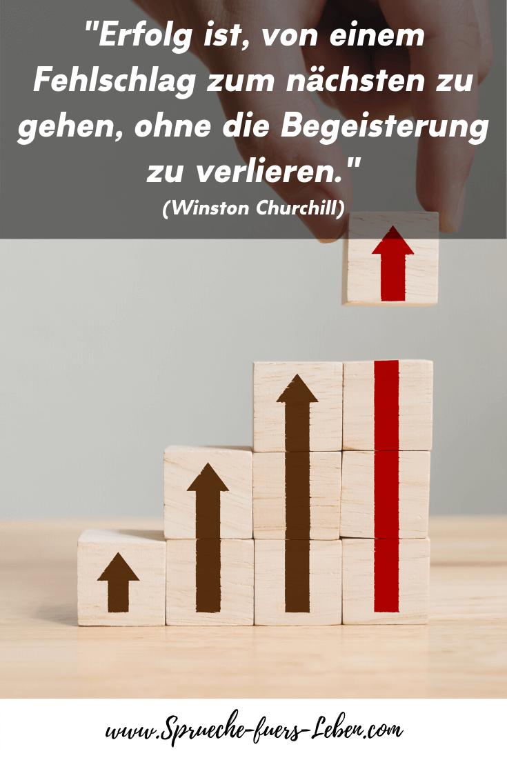 """""""Erfolg ist, von einem Fehlschlag zum nächsten zu gehen, ohne die Begeisterung zu verlieren."""" (Winston Churchill)"""