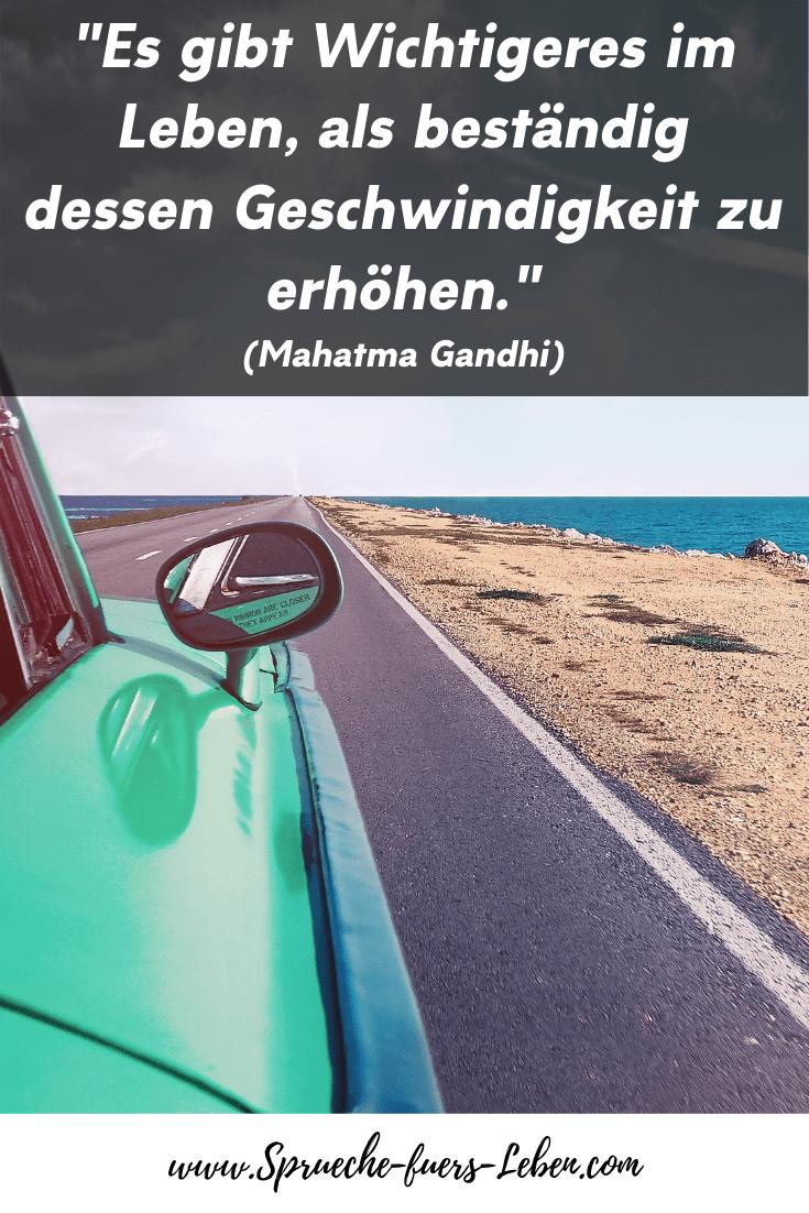 """""""Esgibt Wichtigeres im Leben, als beständig dessen Geschwindigkeit zu erhöhen."""" (Mahatma Gandhi)"""