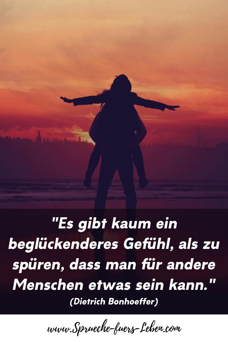 """""""Es gibt kaum ein beglückenderes Gefühl, als zu spüren, dass man für andere Menschen etwas sein kann."""" (Dietrich Bonhoeffer)"""