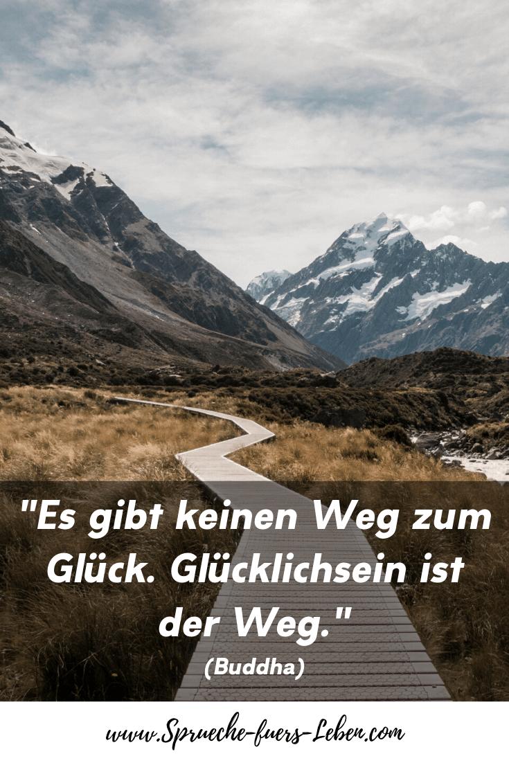 """""""Es gibt keinen Weg zum Glück. Glücklichsein ist der Weg."""" (Buddha)"""