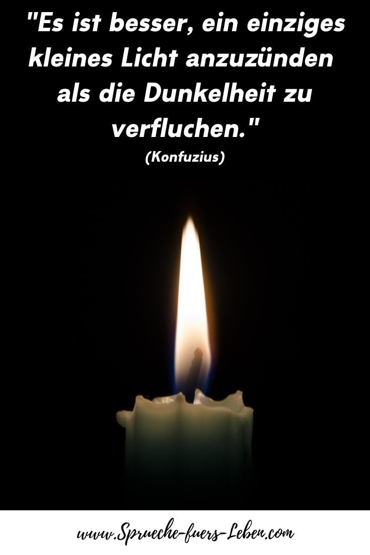 """""""Es ist besser, ein einziges kleines Licht anzuzünden als die Dunkelheit zu verfluchen."""" (Konfuzius)"""