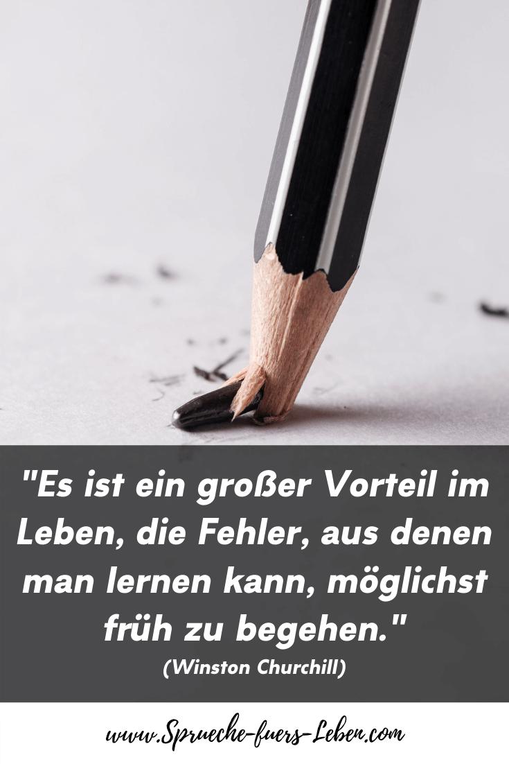 """""""Es ist ein großer Vorteil im Leben, die Fehler, aus denen man lernen kann, möglichst früh zu begehen."""" (Winston Churchill)"""