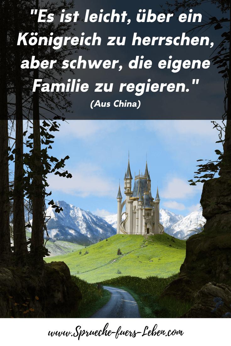 """""""Es ist leicht, über ein Königreich zu herrschen, aber schwer, die eigene Familie zu regieren."""" (Aus China)"""