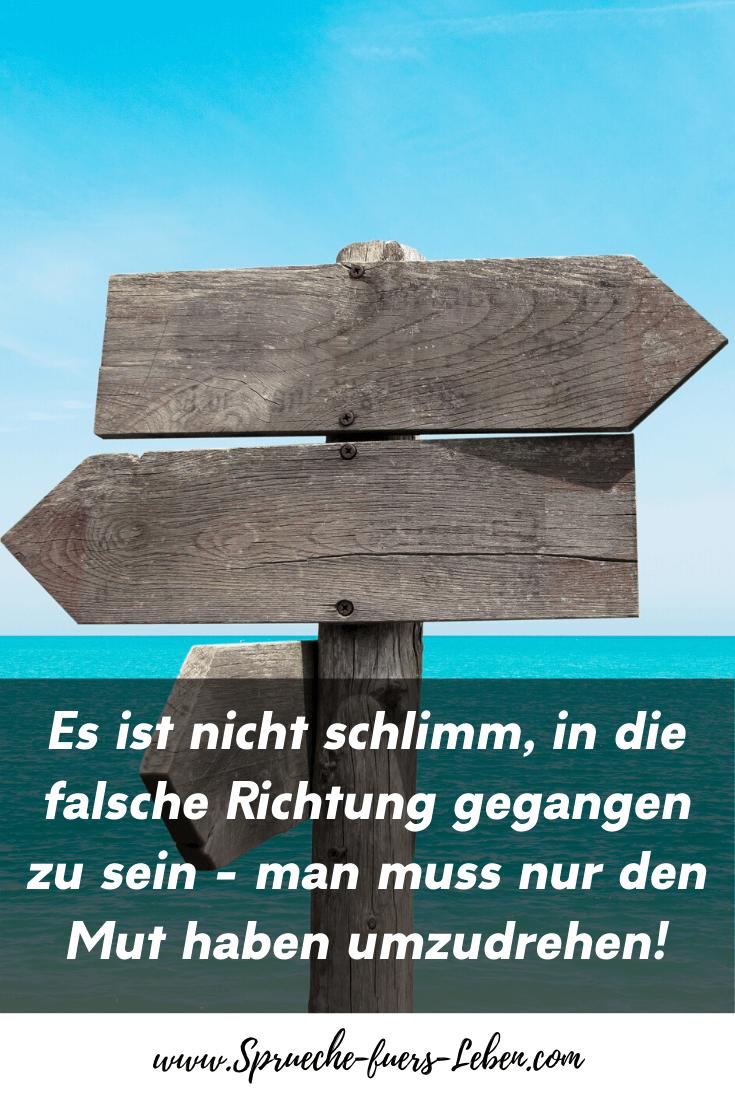 Es ist nicht schlimm, in die falsche Richtung gegangen zu sein - man muss nur den Mut haben umzudrehen!
