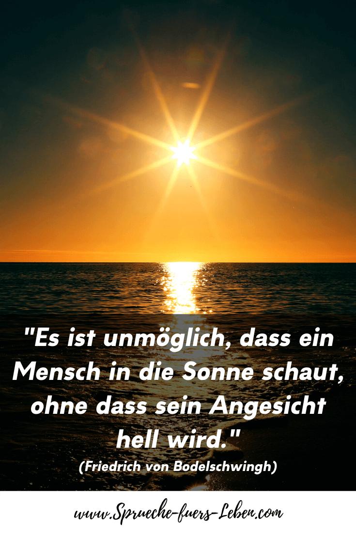 """""""Es ist unmöglich, dass ein Mensch in die Sonne schaut, ohne dass sein Angesicht hell wird."""" (Friedrich von Bodelschwingh)"""