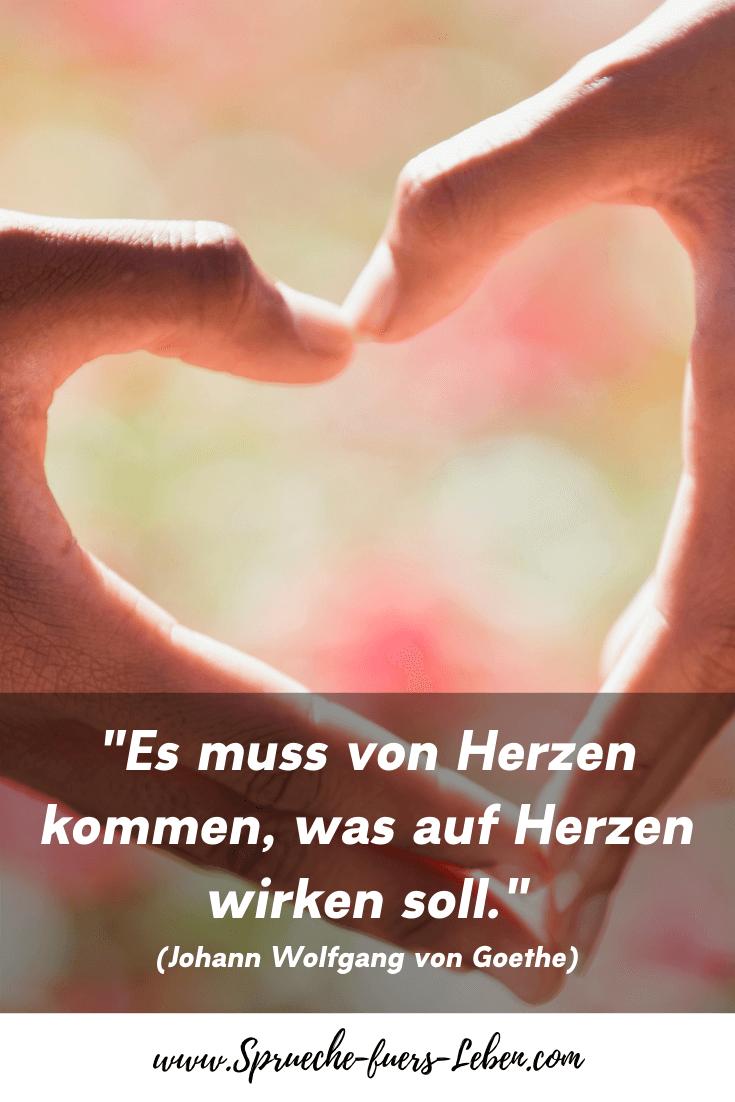 """""""Es muss von Herzen kommen, was auf Herzen wirken soll."""" (Johann Wolfgang von Goethe)"""