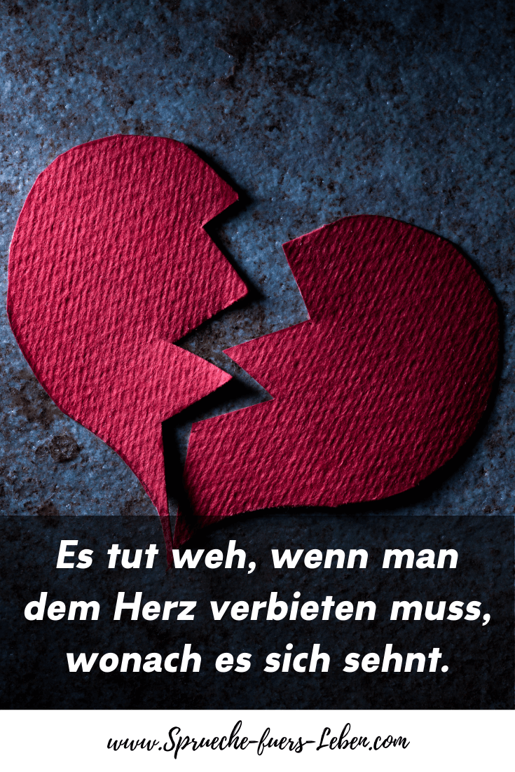 Es tut weh, wenn man dem Herz verbieten muss, wonach es sich sehnt.
