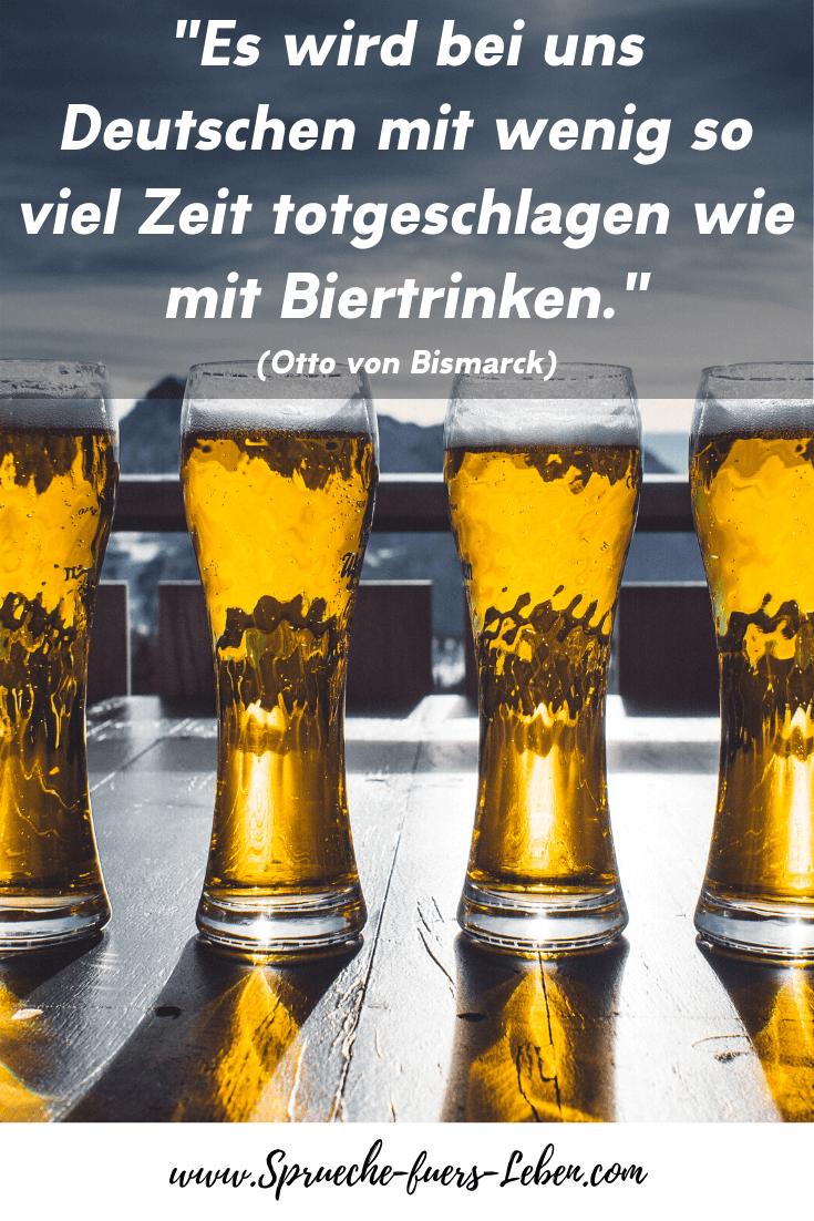 """""""Es wird bei uns Deutschen mit wenig so viel Zeit totgeschlagen wie mit Biertrinken."""" (Otto von Bismarck)"""