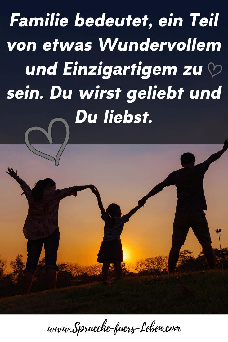 Familie bedeutet, ein Teil von etwas Wundervollem und Einzigartigem zu sein. Du wirst geliebt und Du liebst.