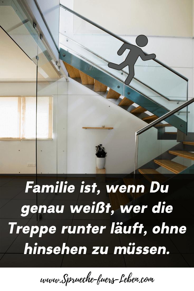 Familie ist, wenn Du genau weißt, wer die Treppe runter läuft, ohne hinsehen zu müssen.
