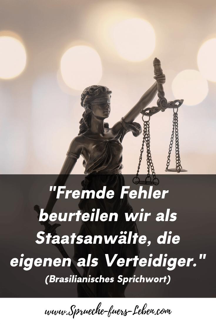 """""""Fremde Fehler beurteilen wir als Staatsanwälte, die eigenen als Verteidiger."""" (Brasilianisches Sprichwort)"""