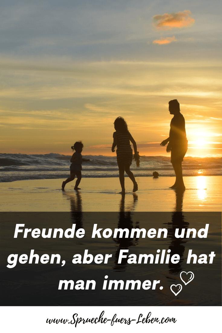 Freunde kommen und gehen, aber Familie hat man immer.
