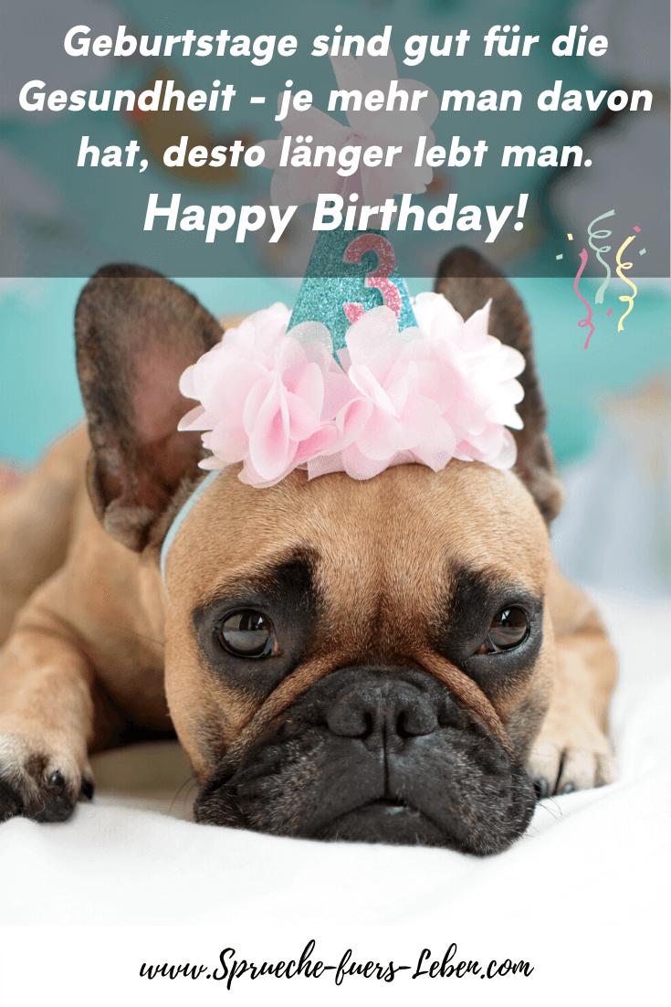 Geburtstage sind gut für die Gesundheit - je mehr man davon hat, desto länger lebt man. Happy Birthday!