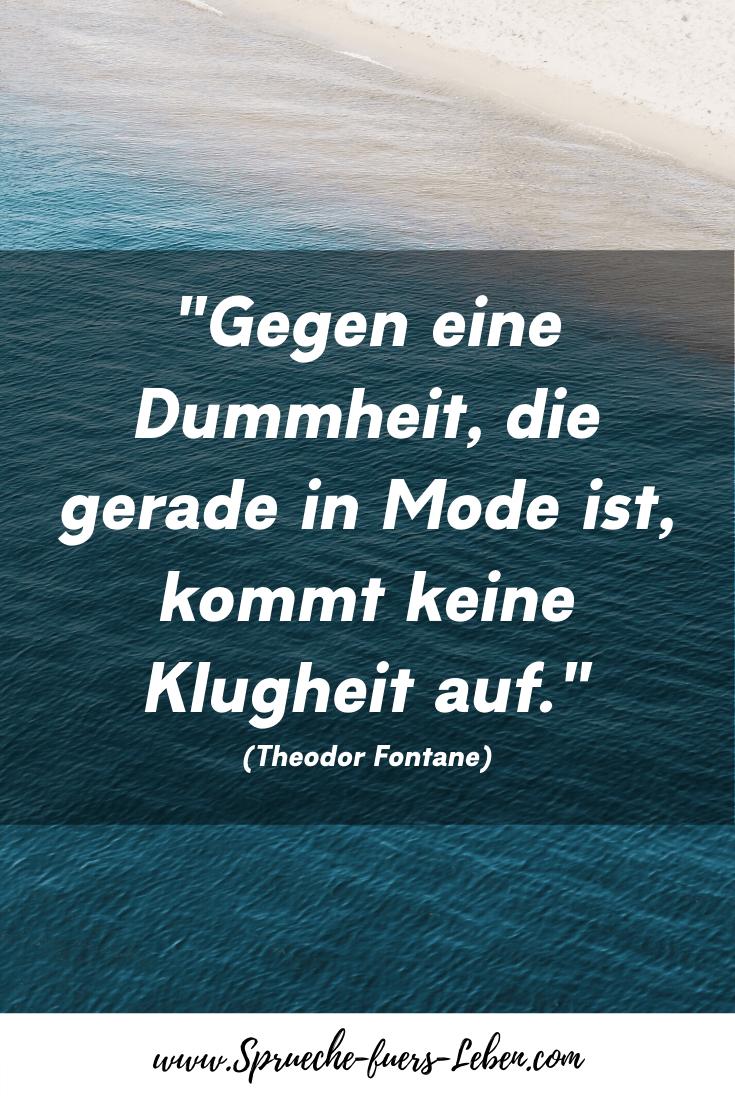 """""""Gegen eine Dummheit, die gerade in Mode ist, kommt keine Klugheit auf."""" (Theodor Fontane)"""