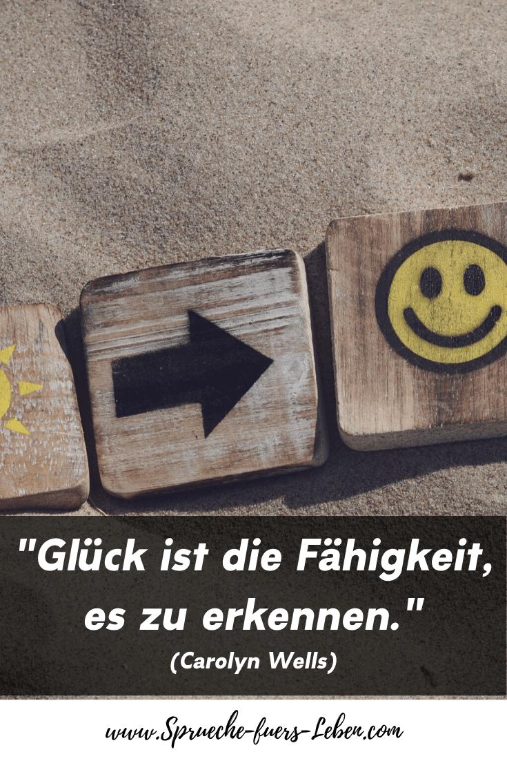"""""""Glück ist die Fähigkeit, es zu erkennen."""" (Carolyn Wells)"""