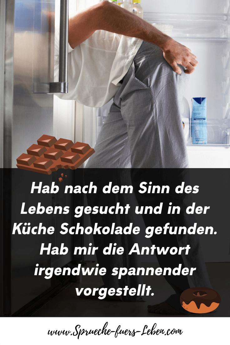 Hab nach dem Sinn des Lebens gesucht und in der Küche Schokolade gefunden, Hab mir die Antwort irgendwie spannender vorgestellt.