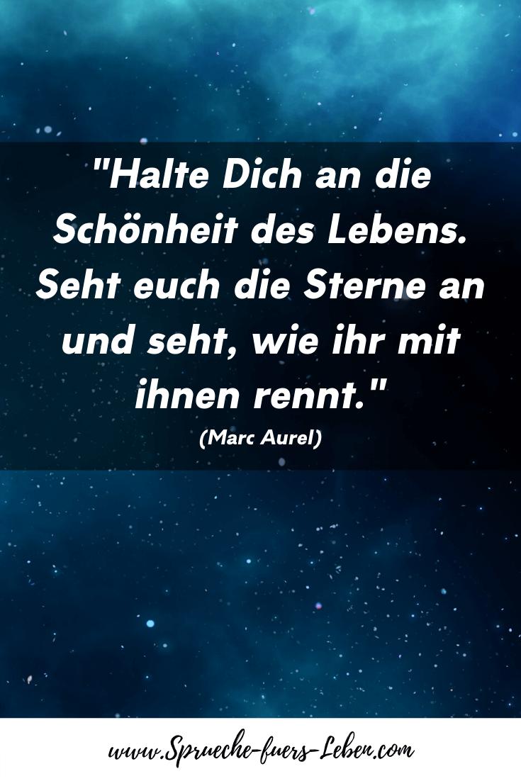 """""""Halte Dich an die Schönheit des Lebens. Seht euch die Sterne an und seht, wie ihr mit ihnen rennt."""" (Marc Aurel)"""