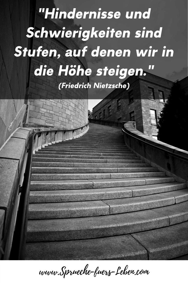 """""""Hindernisse und Schwierigkeiten sind Stufen, auf denen wir in die Höhe steigen."""" (Friedrich Nietzsche)"""