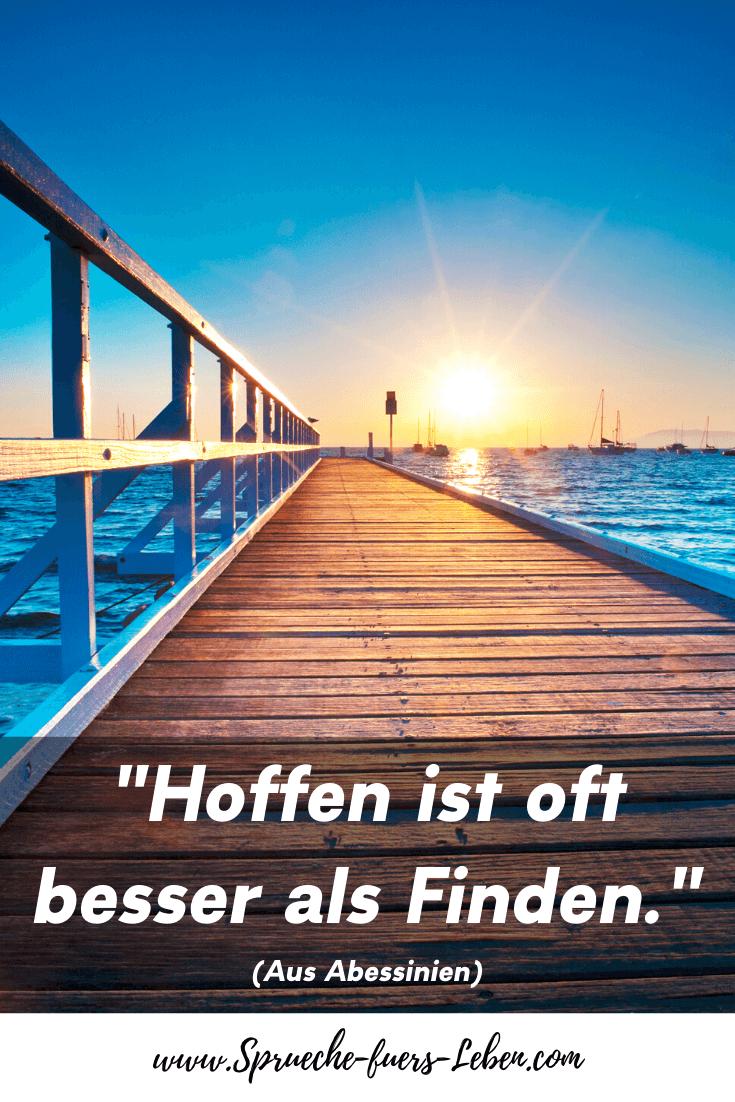 """""""Hoffen ist oft besser als Finden."""" (Aus Abessinien)"""