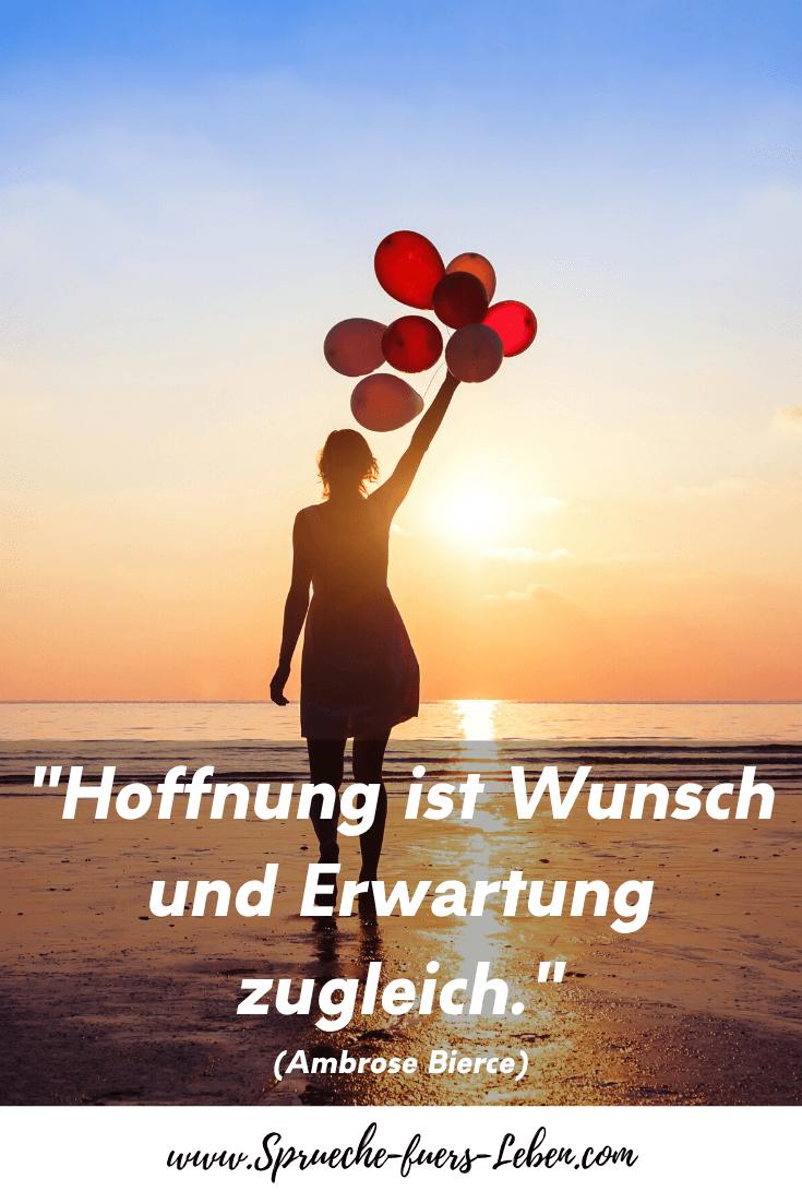 """""""Hoffnung ist Wunsch und Erwartung zugleich."""" (Ambrose Bierce)"""
