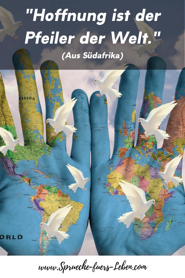 """""""Hoffnung ist der Pfeiler der Welt."""" (Aus Südafrika)"""